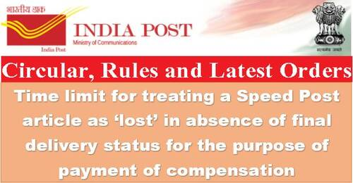 "In the absence of a final delivery status, there is a time limit for treating a Speed Post article as ""missing"" for the purposes of compensation payment."